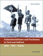 Nationalsozialismus und Faschismus in Tirol und Südtirol: Opfer. Täter. Gegner